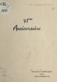 Université catholique de Lille - 75e anniversaire - Facultés catholiques, Lille, 29-30 novembre 1952.