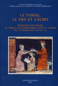 Université catholique Louvain - Le vassal, le fief et l'écrit - Pratiques d'écriture et enjeux documentaires dans le champ de la féodalité (XIe-XVe s.).