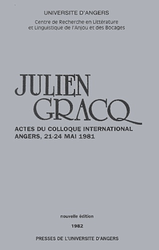 Université d'Angers - Julien Gracq - Actes du colloque international Angers, 21-24 mai 1981.
