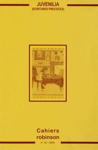 Guillemette Tison - Cahiers Robinson N° 15/2004 : Juvenilia, écritures précoces.