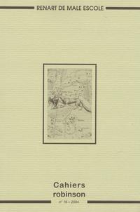 Francis Marcoin - Cahiers Robinson N° 16/2004 : Renart de Male Escole.