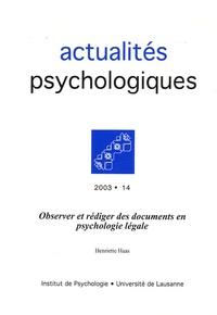 Henriette Haas - Actualités Psychologiques N° 14, 2003 : Observer et rédiger des documents en psychologie légale.