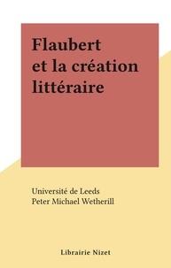 Université de Leeds et Peter Michael Wetherill - Flaubert et la création littéraire.