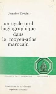 Université de Paris V René Des et Jeannine Drouin - Un cycle oral hagiographique dans le Moyen-Atlas marocain.