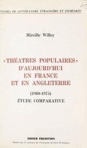 Université de Paris X Nanterre et Mireille Willey - Théâtres populaires d'aujourd'hui en France et en Angleterre - 1960-1975. Étude comparative.