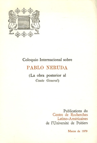 Université de Poitiers - Coloquio Internacional sobre Pablo Neruda - (La obra posterior al Canto General).