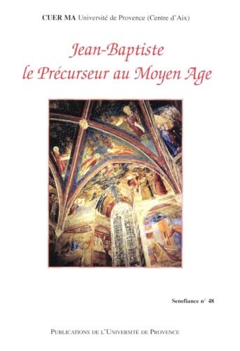 Université de provence - Jean-Baptiste le Précurseur au Moyen Age. - Actes du 26ème colloque du CUER MA, 22-23-24 février 2001.