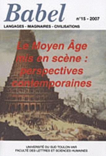 Sandra Gorgievski et Xavier Leroux - Babel N° 15, 2007 : Le Moyen Age mis en scène : perspectives contemporaines.