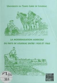 Université du temps libre de L et  Collectif - La modernisation agricole du pays de Loudéac entre 1950 et 1965.