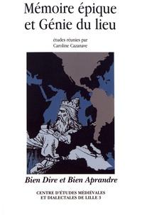 Caroline Cazanave - Bien Dire et Bien Aprandre Hors-série N° 2 : Mémoire épique et génie du lieu.