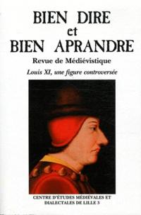 Marie-Madeleine Castellani et Fiona McIntosh-Varjabédian - Bien Dire et Bien Aprandre N° 27, 4e trimestre : Louis XI, une figure controversée.