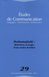 Jérôme Denis - Etudes de communication N° 29 : Performativité : relectures et usages d'une notion frontière.
