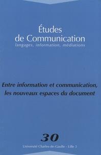 Annette Béguin et Stéphane Chaudiron - Etudes de communication N° 30 : Entre information et communication, les nouveaux espaces du document.