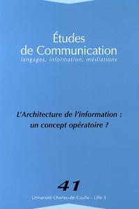 Ghislaine Chartron et Stéphane Chaudiron - Etudes de communication N° 41 : L'architecture de l'information : un concept opératoire ?.