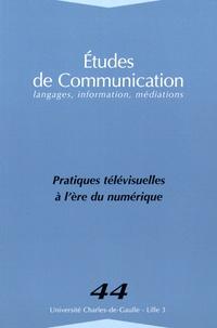 Elodie Kredens et Florence Rio - Etudes de communication N° 44 : Pratiques télévisuelles à l'ère du numérique.