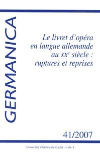 Fabrice Malkani - Germanica N° 41/2007 : Le livret d'opéra en langue allemande au XXe siècle : ruptures et reprises.