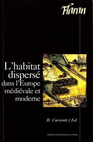 L'HABITAT DISPERSE DANS L'EUROPE MEDIEVALE ET MODERNE. Actes des XVIIIes Journées Internationales d'Histoire de l'Abbaye de Flaran 15-16-17 Septembre 1996