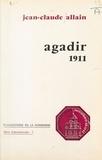 Université Panthéon-Sorbonne et Jean-Claude Allain - Agadir 1911 : Une crise impérialiste en Europe pour la conquête du Maroc.