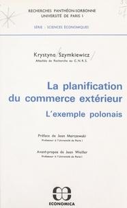 Université Panthéon-Sorbonne et Krystnyna Szymkiewicz - La planification du commerce extérieur : l'exemple polonais.