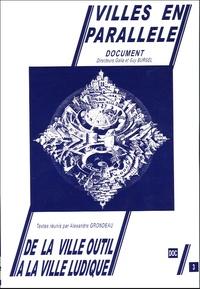 Alexandre Grondeau et  Collectif - Villes en parallèle N° 3, Octobre 2004 : De la ville-outil à la ville ludique : un siècle d'expériences.