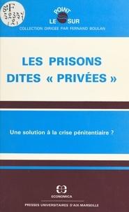 Université Paul Cézanne et  Institut de sciences pénales e - Les prisons dites «privées» : une solution à la crise pénitentiaire ? - Actes du Colloque organisé à Aix-en-Provence, les 23 et 24 janvier 1987.