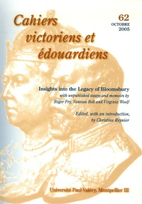 Christine Reynier et Anne-Pascale Bruneau - Cahiers victoriens et édouardiens N° 62, Octobre 2005 : Insights into the Legacy of Bloomsbury - With unpublished essays and memoirs by Roger Fry, Vanessa Bell and Virginia Woolf.