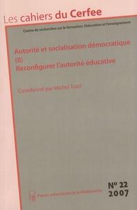 Michel Tozzi - Les cahiers du Cerfee N° 22/2007 : Autorité et socialisation démocratique - Tome 2, Reconfigurer l'autorité éducative.