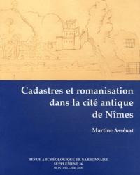 Martine Assénat - Revue archéologique de Narbonnaise Supplément 36 : Cadastres et romanisation dans la cité antique de Nîmes.