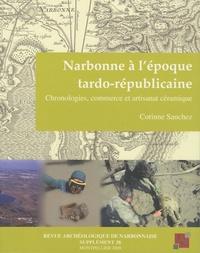 Corinne Sanchez - Revue archéologique de Narbonnaise Supplément 38 : Narbonne à l'époque tardo-républicaine - Chronologies, commerce et artisanat céramique.