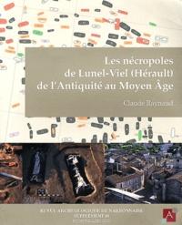 Claude Raynaud - Revue archéologique de Narbonnaise Supplément 40 : Les nécropoles de Lunel-Viel (Hérault) de l'Antiquité au Moyen Age.