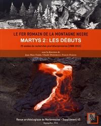 Jean-Marc Fabre et Claude Domergue - Revue archéologique de Narbonnaise Supplément 43 : Le fer romain de la Montagne Noire, Martys 2 : les débuts - 25 années de recherches pluridisciplinaires (1988-2013).