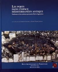 Corinne Sanchez et Marie-Pierre Jézégou - Revue archéologique de Narbonnaise Supplément 44 : Les ports dans l'espace méditerranéen antique - Narbonne et les systèmes portuaires fluvio-lagunaires.
