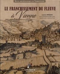 Laurence Brissaud - Revue archéologique de Narbonnaise Supplément 48 : Le franchissement du fleuve à Vienne.