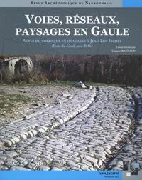 Claude Raynaud - Revue archéologique de Narbonnaise Supplément 49 : Voies, réseaux, paysages en Gaule - Actes du colloque en hommage à Jean-Luc Fiches (Pont-du-Gard, juin 2016).