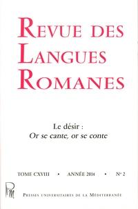Francis Dubost et Marcel Faure - Revue des langues romanes Tome 118 N° 2/2014 : Le désir : or se cante, or se conte.