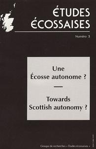 Gilles Leydier et David McCrone - Etudes écossaises N° 5 : Une Ecosse autonome ?.