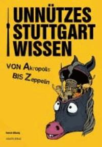 Unnützes Stuttgartwissen - Von Akropolis bis Zeppelin.