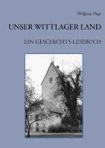 Unser Wittlager Land. Ein Geschichts-Lesebuch.