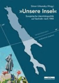 Unsere Insel - Sowjetische Identitätspolitik auf Sachalin nach 1945.