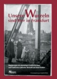 Unsere Wurzeln sind hier in Frankfurt - Begegnungen mit ehemaligen Frankfurterinnen und Frankfurtern jüdischer Herkunft und ihren Kindern.