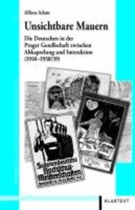 Unsichtbare Mauern - Die Deutschen in der Prager Gesellschaft zwischen Abkapselung und Interaktion (1918-1938/39).