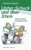 Unter Schock und über Stein - Abenteuerliche Reisegeschichten.