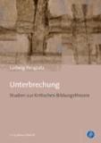 Unterbrechung - Studien zur Kritischen Bildungstheorie.