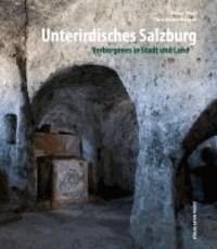 Unterirdisches Salzburg - Verborgenes in Stadt und Land.