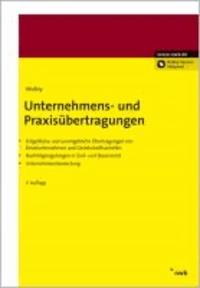 Unternehmens- und Praxisübertragungen - Entgeltliche und unentgeltliche Übertragungen von Einzelunternehmen und Gesellschaftsanteilen. Nachfolgeregelungen in Zivil- und Steuerrecht.Unternehmensbewertung..