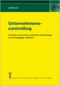 Unternehmenscontrolling - Konzepte, Instrumente, Praktische Anwendung. Mit durchgängiger Fallstudie.