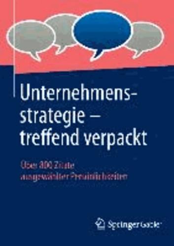 Unternehmensstrategie - treffend verpackt - Über 800 Zitate ausgewählter Persönlichkeiten.