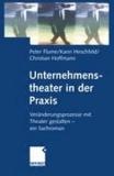 Unternehmenstheater in der Praxis - Veränderungsprozesse mit Theater gestalten - ein Sachroman.