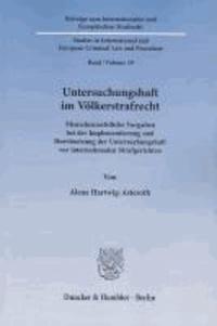 Untersuchungshaft im Völkerstrafrecht - Menschenrechtliche Vorgaben bei der Implementierung und Durchsetzung der Untersuchungshaft vor internationalen Strafgerichten.