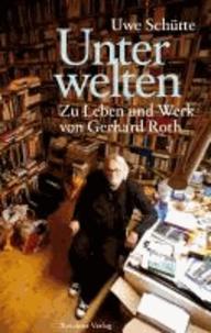 Unterwelten - Zu Leben und Werk von Gerhard Roth.